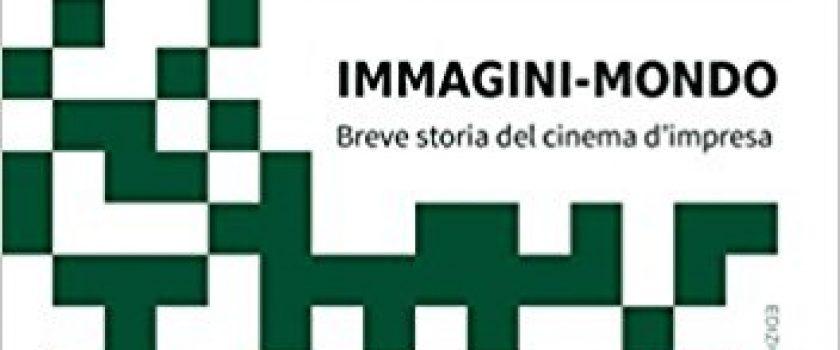 Presentazione volume Immagini-Mondo Breve storia del cinema d'impresa