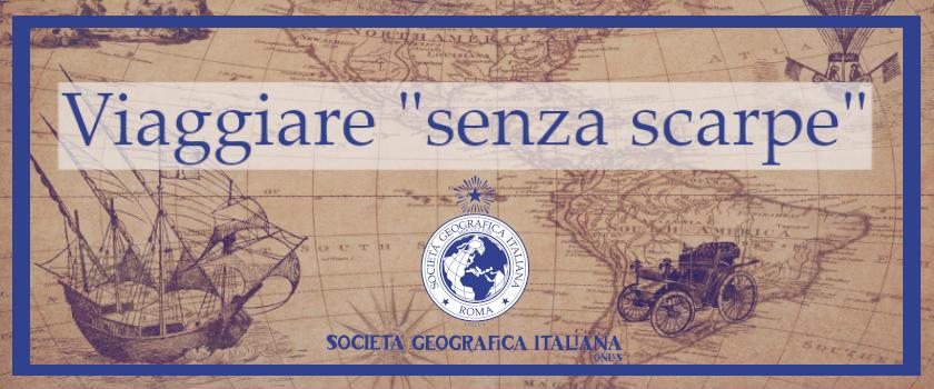 """(Italiano) Viaggiare """"senza scarpe"""" con la Società Geografica Italiana"""