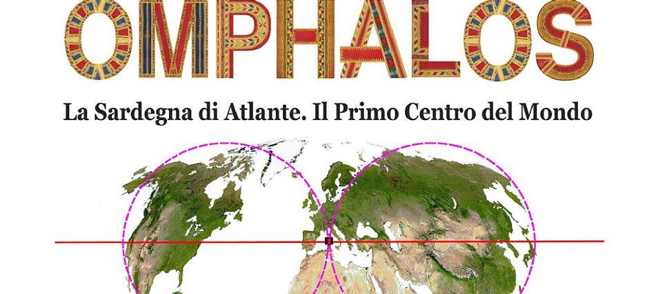 OMPHALOS La Sardegna di Atlante, Primo Centro del Mondo
