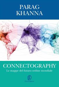Leg.Geo – Connectography: le mappe del futuro ordine mondiale di Parag Khanna
