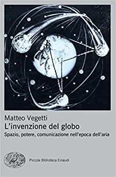 Leg.Geo – L'invenzione del globo. Spazio, potere, comunicazione nell'epoca dell'aria, di Matteo Vegetti
