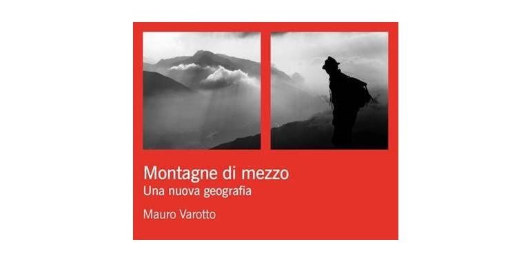 """LUNEDI' 3 MAGGIO 2021 ALLE ORE 16.00 PRESENTAZIONE VOLUME """"MONTAGNE DI MEZZO. UNA NUOVA GEOGRAFIA"""" DI MAURO VAROTTO"""