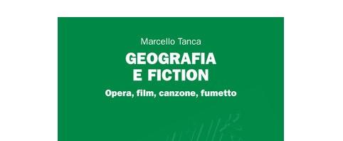 """VENERDI' 7 MAGGIO 2021 – ORE 17.00 -PRESENTAZIONE DEL VOLUME """"GEOGRAFIA E FICTION. OPERA, FILM, CANZONE, FUMETTO"""" DI M. TANCA"""